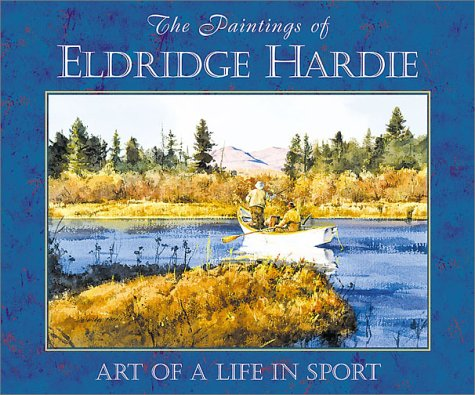 The Paintings of Eldridge Hardie - Art of a Life in Sport (0811714292) by Eldridge Hardie; Nick Lyons
