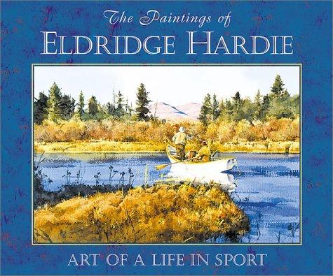 PAINTINGS OF ELDRIDGE HARDIE - ART OF A LIFE IN SPORT: Hardie, Eldridge & Nick Lyons & George ...