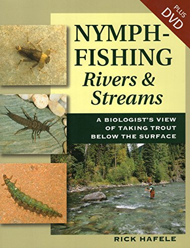 Nymph-Fishing Rivers and Streams: A Biologist's View of Taking Trout Below the Surface: Hafele...