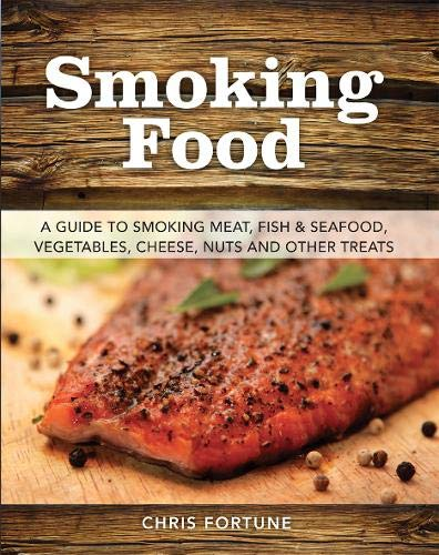 9780811714426: Smoking Food: A Guide to Smoking Meat, Fish & Seafood, Vegetables, Cheese, Nuts and Other Treats