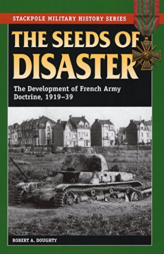 9780811714600: The Seeds of Disaster: The Development of French Army Doctrine, 1919-39 (Stackpole Military History Series)
