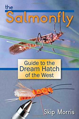 The Salmonfly: Guide to the Dream Hatch of the West: Skip Morris
