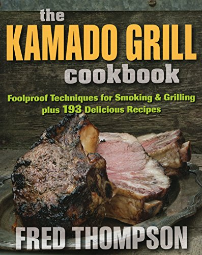 9780811714686: The Kamado Grill Cookbook: Foolproof Techniques for Smoking & Grilling Plus 193 Delicious Recipes