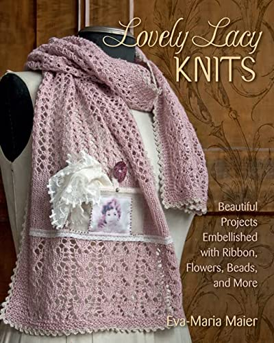 9780811714792: Lovely Lacy Knits: Beautiful Projects Embellished With Ribbon, Flowers, Beads, and More