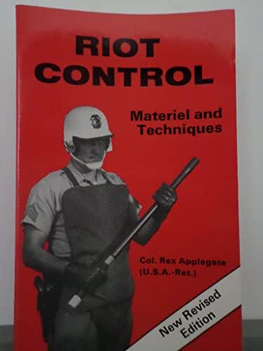 Riot control: materiel and techniques: Applegate, Rex