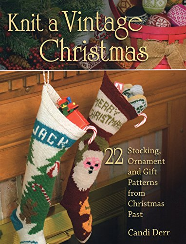 9780811714945: Knit a Vintage Christmas: 22 Stocking, Ornament, and Gift Patterns from Christmas Past