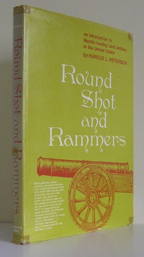 Round Shot and Rammers: An Introduction to: Peterson, Harold L.
