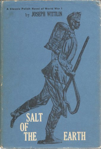 Salt of the earth: A novel (Great novels and memoirs of World War I): Jozef Wittlin