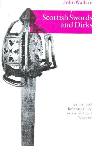 9780811715096: Scottish Swords and Dirks: An Illustrated Reference Guide to Scottish Edged Weapons
