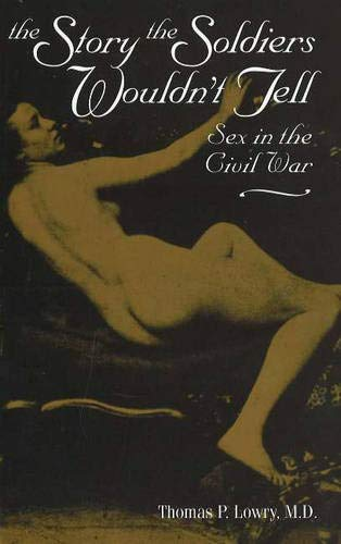 9780811715157: The Story the Soldiers Wouldn't Tell: Sex in the Civil War