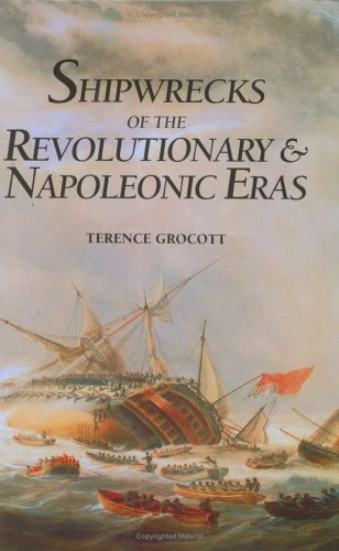 Shipwrecks of the Revolutionary & Napoleonic Eras: Terence Grocott