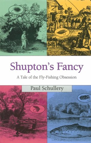Shupton's Fancy: A Tale of the Fly-Fishing Obsession: Schullery, Paul
