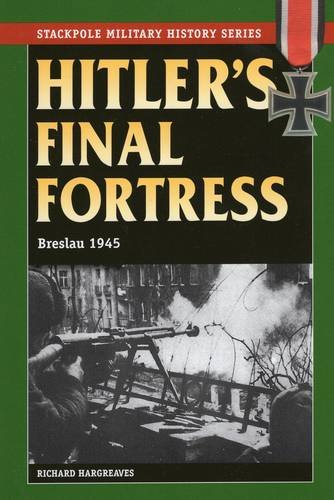 9780811715515: Hitler's Final Fortress: Breslau 1945 (Stackpole Military History Series)