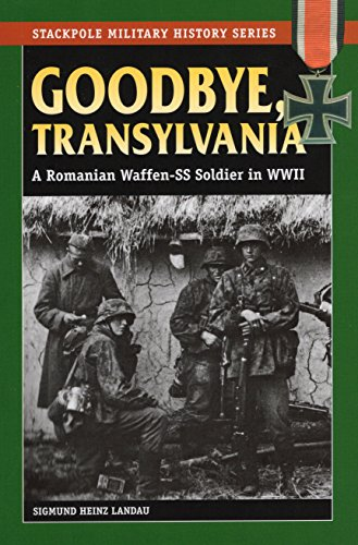 9780811715829: Goodbye, Transylvania: A Romanian Waffen Ss Soldier in Wwii