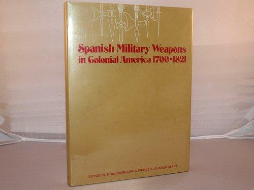 Spanish military weapons in colonial America, 1700-1821,: Brinckerhoff, Sidney B; Chamberlain, ...