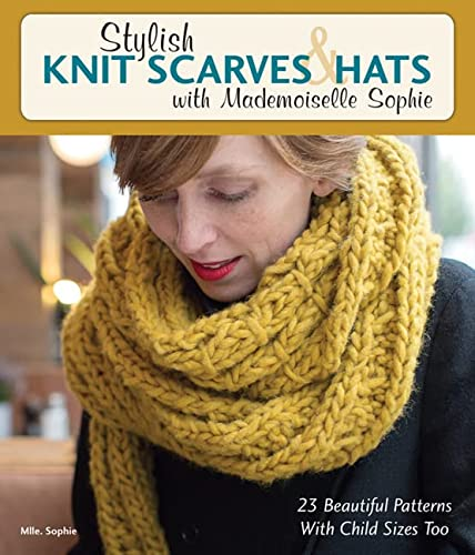 9780811716079: Stylish Knit Scarves & Hats with Mademoiselle Sophie: 23 Beautiful Patterns with Child Sizes Too