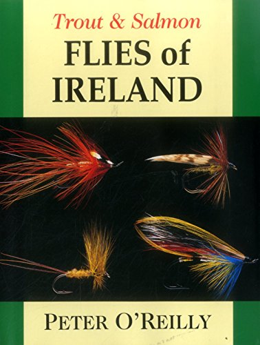 Trout & Salmon Flies of Ireland (Fly Fishing International): O'Reilly, Peter