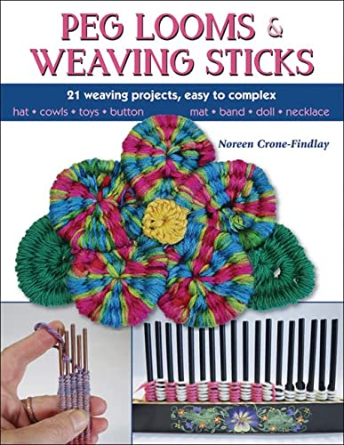9780811716123: Peg Looms and Weaving Sticks: Complete How-to Guide and 30+ Projects