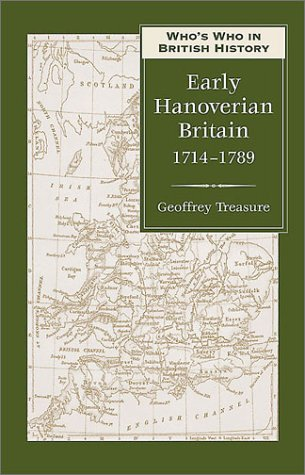 Who's who in early Hanoverian Britain, 1714-1789.: Treasure, G. R. R.