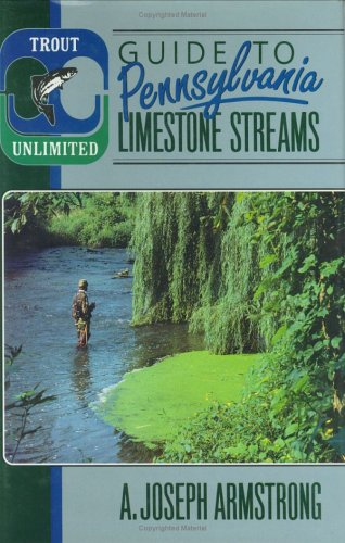 Trout Unlimited's Guide to Pennsylvania Limestone Streams: Armstrong. A. Joseph