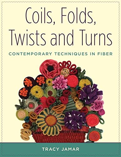 Coils, Folds, Twists, and Turns: Contemporary Techniques in Fiber: Tracy Jamar