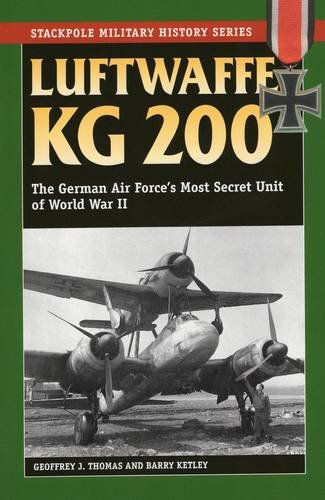 9780811716611: Luftwaffe KG 200: The German Air Force's Most Secret Unit of World War II (Stackpole Military History Series)