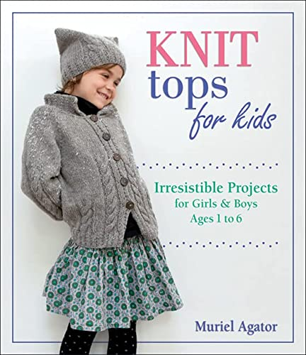 Knit Tops for Kids: Irresistible Projects for Girls and Boys Ages 1 to 6: Agator, Muriel