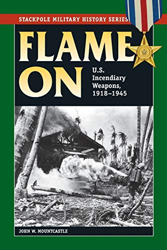 9780811716895: Flame On: U.S. Incendiary Weapons, 1918-1945 (Stackpole Military History Series)