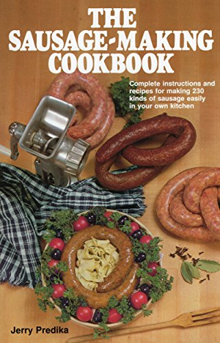 The Sausage-Making Cookbook Complete Instructions and Recipes for Making 230 Kinds of Sausage Eas...