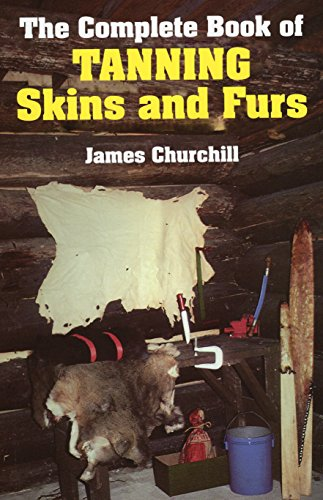 9780811717199: The Complete Book of Tanning Skins and Furs