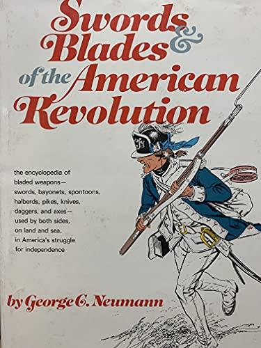 Swords & blades of the American Revolution,: Neumann, George C
