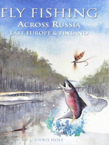Fly Fishing Across Russia (Fly Fishing International): Hole, Chris