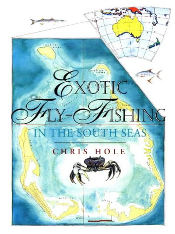 EXOTIC FLY-FISHING IN THE SOUTH SEAS (FLY FISHING INTERNATIONAL SER.) (AUTHOR SIGNED): Hole, Chris