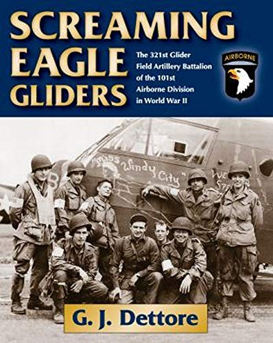 9780811717564: Screaming Eagle Gliders: The 321st Glider Field Artillery Battalion of the 101st Airborne Division in World War II
