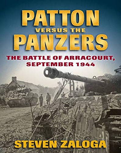 Patton Versus the Panzers: The Battle of Arracourt, September 1944 (Hardcover): Steven Zaloga