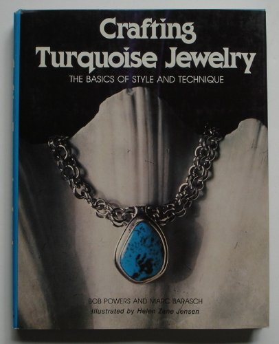 Crafting Turquoise Jewelry: The Basics of Style: Powers, Bob /