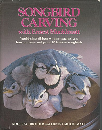 9780811718172: Songbird Carving with Ernest Muehlmatt: Worldclass Ribbon Winner Teaches You How to Carve and Paint 10 Favorite Songbirds