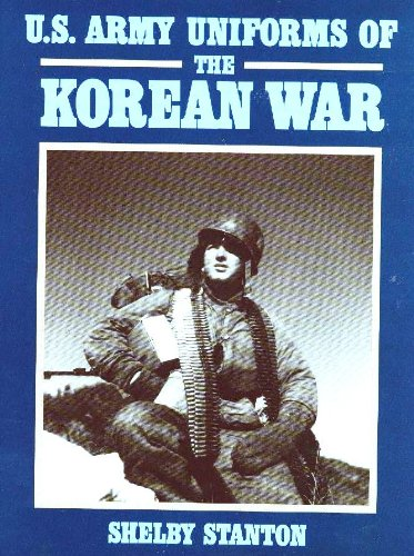 U.S. Army Uniforms of the Korean War: Stanton, Shelby