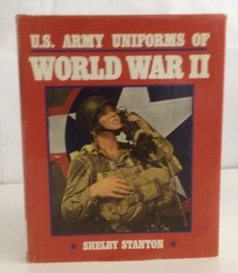 US Army Uniform: WWII (0811718581) by Capt Shelby L Stanton
