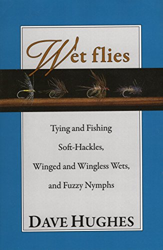 9780811718684: Wet Flies: Tying and Fishing Soft-Hackles, Winged and Wingless Wets, and Fuzzy Nymphs