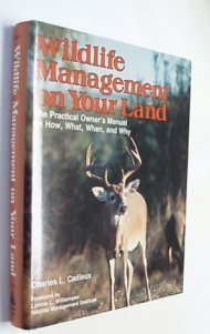 Wildlife Management on Your Land : The: Charles L. Cadieux
