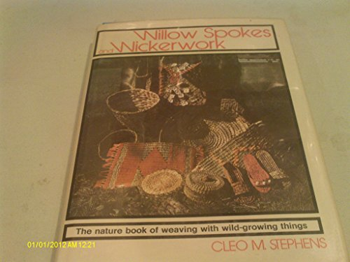 9780811719001: Willow Spokes and Wickerwork: The Nature Book of Weaving With Wild-Growing Things