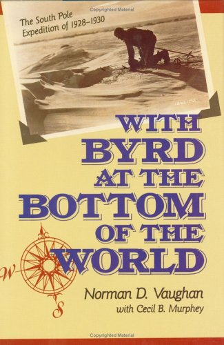 With Byrd at the Bottom of the World: the South Pole Expedition of 1928-1930: Vaughn, Norman D.