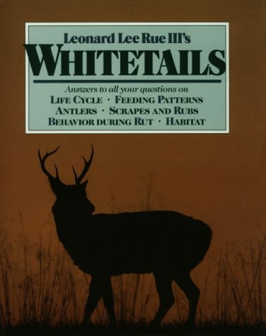 Whitetails: Answers to All Your Questions on Life Cycle, Feeding Patterns, Antlers, Scrapes and R...