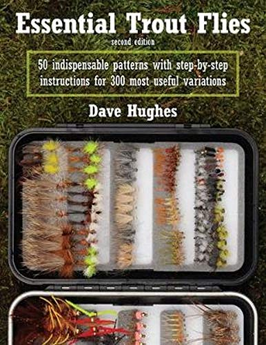 Essential Trout Flies: 50 Indispensable Patterns with Step-by-Step Instructions for 300 Most Useful...