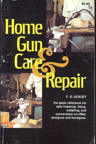 Home Gun Care and Repair: P. O. Ackley