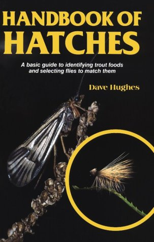 9780811720878: Handbook of Hatches: Basic Guide to Identifying Trout Foods and Selecting Flies to Match Them (David Hughes Fishing Library)