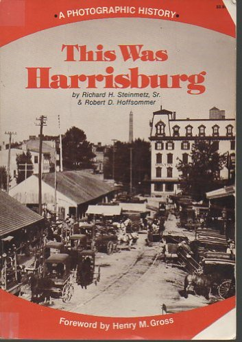 This Was Harrisburg: A Photographic History