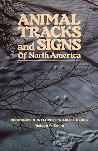 Animal Tracks and Signs of North America: Recognize & Interpret Wildlife Clues: Richard P. Smith