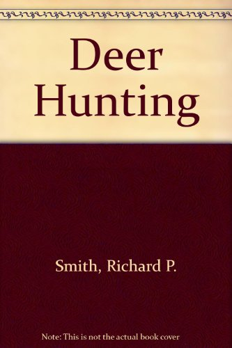 Deer Hunting: Smith, Richard P.